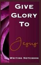 Give Glory To Jesus Writing Notebook