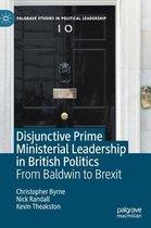 Disjunctive Prime Ministerial Leadership in British Politics