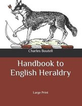 Handbook to English Heraldry: Large Print