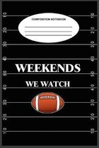 Weekends We Watch Football Composition Notebook: A 6 x 9, 100-page, college-ruled composition book for football watchers