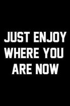 Just Enjoy Where You Are Now: Wide Ruled Composition Notebook