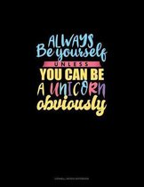 Always Be Yourself Unless You Can Be A Unicorn Obviously: Cornell Notes Notebook