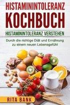 Histaminintoleranz Kochbuch: Histaminintoleranz verstehen. Durch die richtige Di�t und Ern�hrung zu einem neuen Lebensgef�hl.
