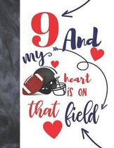9 And My Heart Is On That Field: Football Gifts For Boys And Girls A Sketchbook Sketchpad Activity Book For Kids To Draw And Sketch In