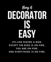 Being A Decorator Is Easy: Its Like Riding A Bike. Except The Bike Is On Fire. You Are On Fire. And Everything Is On Fire. Occupation Gift Idea