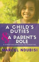 A Child's Duties and a Parent's Role: A Christian Approach to Parenting