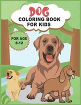 Dog Coloring Book for Kids Ages 8-12