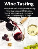 Wine Tasting Hobbyist Stress Relieving Time Wasting Trivia Quiz Crossword Fill in Word Search Sudoku Activity Puzzle Book with Adult Coloring Book Pages