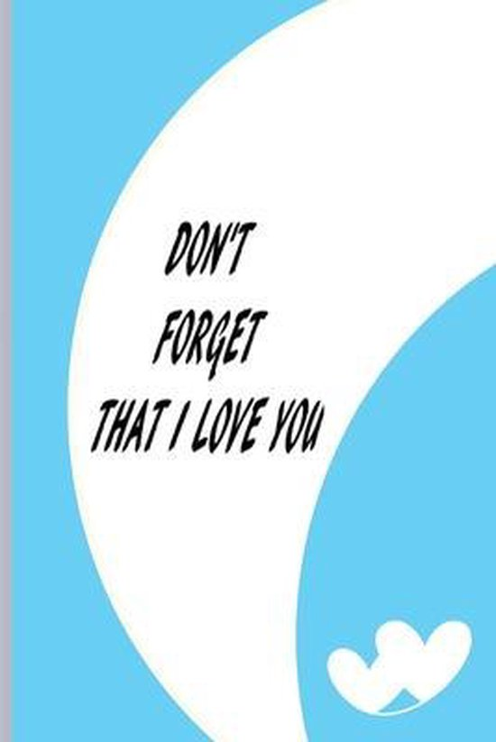 Don't Forget That I Love You