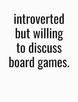 Introverted But Willing To Discuss Board Games: College Ruled Composition Notebook
