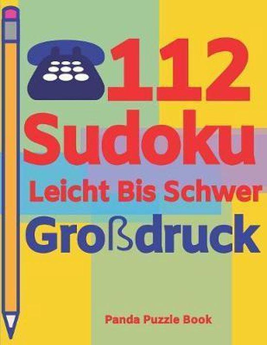 112 Sudoku Leicht Bis Schwer Gro�druck: Logikspiele F�r Erwachsene - Denkspiele Erwachsene - R�tselbuch Grosse Schrift