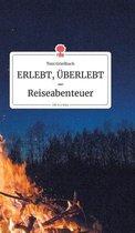 ERLEBT, UEBERLEBT - Reiseabenteuer. Life is a Story - story.one