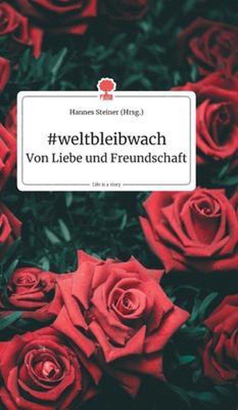 #weltbleibwach - Von Liebe und Freundschaft. Life is a Story - story.one