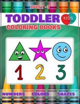 Toddler Coloring Book: Fun Learning Of First Easy Words With Numbers Colors Shapes Counting And Alphabet For Baby Activity Book For Kids Age