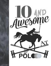 10 And Awesome At Polo: Horseback Ball & Mallet College Ruled Composition Writing School Notebook - Gift For Polo Players