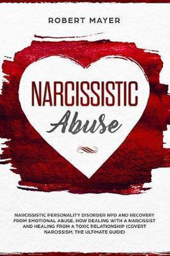 Narcissistic Abuse: Narcissistic Personality Disorder NPD And Recovery From Emotional Abuse. How Dealing With a Narcissist And Healing Fro