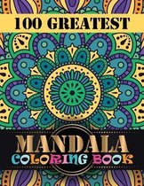 100 Greatest Mandala Coloring Book: Adult Coloring Book 100 Mandala Images Stress Management Coloring Book For Relaxation, Meditation, Happiness and R