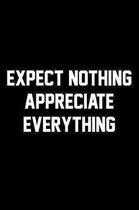 Expect Nothing Appreciate Everything: Wide Ruled Composition Notebook
