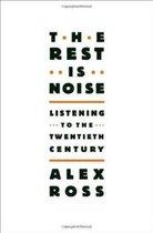 The Rest is Noise : Listening to the Twentieth Century;The Rest is Noise : Listening to the Twentieth Centur