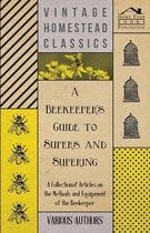 A Beekeeper's Guide to Supers and Supering - A Collection of Articles on the Methods and Equipment of the Beekeeper