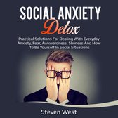 Social Anxiety Detox Practical Solutions for Dealing with Everyday Anxiety, Fear, Awkwardness, Shyness and How to be Yourself in Social Situations