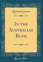 In the Australian Bush (Classic Reprint)