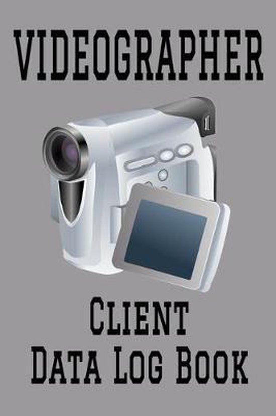 Videographer Client Data Log Book: 6 x 9 Professional Event Video Production Client Tracking Address & Appointment Book with A to Z Alphabetic Tabs to