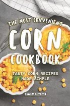 The Most Convenient Corn Cookbook: Tasty Corn Recipes Made Simple