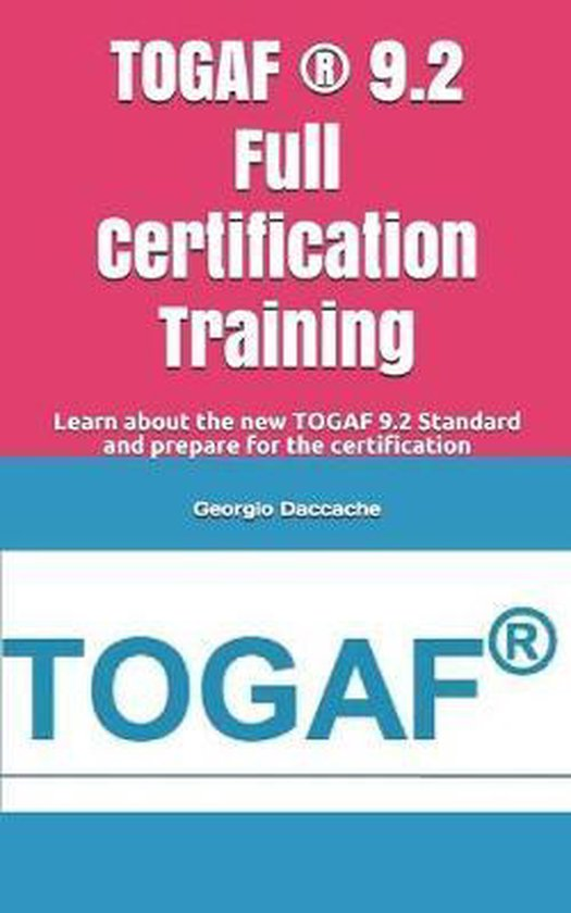 TOGAF (R) 9.2 Full Certification Training: Learn about the new TOGAF 9.2 Standard and prepare for the certification