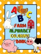 Farm Alphabet Coloring Book: An ABC Farm Alphabet Activity Coloring Book for Toddlers and Preschoolers to Learn English Alphabet, Cute and Simple,