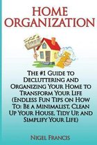 Home Organization: The #1 Guide to Decluttering and Organizing Your Home to Transform Your Life: (Endless Fun Tips On How To: Be a Minima