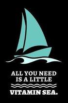 All You Need Is A Little Vitamin Sea.: A5 Notizbuch f�r Segler, Skipper, Kapit�ne und Schiffe Fans