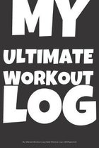 My Ultimate Workout Log - Daily Workout Log - 120 Pages 6x9
