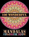 100 Wonderful Mandalas Coloring Book: Coloring Book Pages Designed to Inspire Creativity! 100 Different Mandala Images Stress Gorgeous Designs & Tips