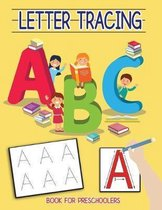 Letter Tracing Book for Preschoolers: Learn and Handwrite the ABC Alphabet Writing Practice For Kids, Ages 2-4, 3-5 & Kindergarten