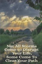 Not All Storms Come To Disrupt Your Life Some Come To Clear Your Path: Uplifting Message To Self Notebook Blank Wide Ruled Line Paper Gift For Friend