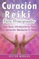 Curaci�n Reiki para principiantes: Una gu�a introductoria para la sanaci�n mediante el Reiki(Libro En Espa�ol/ Reiki Healing Spanish Book Version)