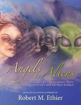 Angels to Aliens: True Stories of Encounters with Entities Not of This World