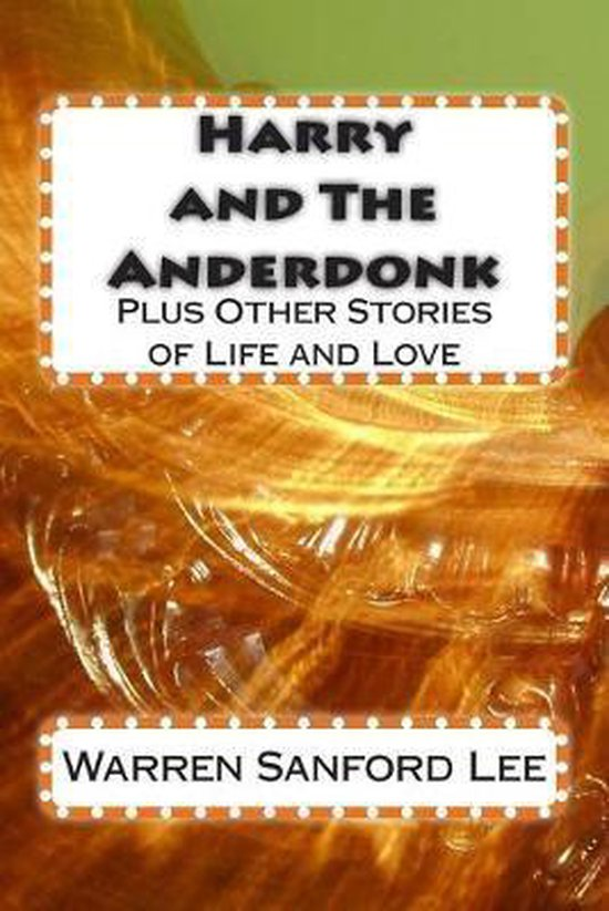 Harry and The Anderdonk: plus Other Stories of Life and Love