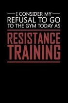 I Consider My Refusal To Go To The Gym Today As Resistance Training: Motivational Notebook