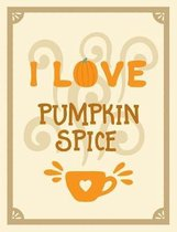 I Love Pumpkin Spice: College Ruled Composition Notebook
