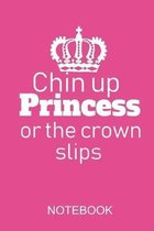 Chin up Princess or the crown slips: a5 notebook in pink, dotted, dot grid 120 pages