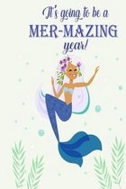 It's Going to Be a Mer-Mazing Year: Funny Mermaid Notebook