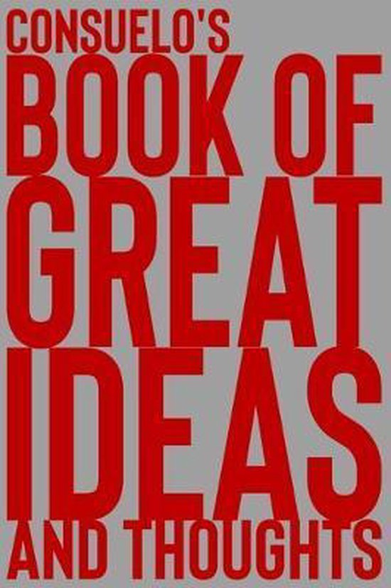 Consuelo's Book of Great Ideas and Thoughts