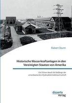 Historische Wasserkraftanlagen in den Vereinigten Staaten von Amerika. Ein Fuhrer durch die Anfange der amerikanischen Hydroelektrizitatswirtschaft