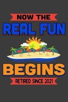 Now The Real Fun Begins Retired Since 2021: An Retirement Gift Notebook