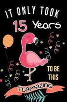 It Only Took 15 Years To Be This Flamazing: Flamingo Gifts for Flamingo Lovers: Funny Black & Pink Flamingo Notebook for Girls and Women (15th Birthda