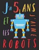 J'ai 5 ans et j'aime les robots: Le livre � colorier pour les enfants de 5 ans qui aime les robots. Album � colorier robot