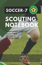 Soccer-7. Scouting Notebook: Templates for scouting reports of players