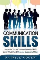 Communication: Communication Skills - Improve Your Communication Skills, Build Trust And Become Successful Now